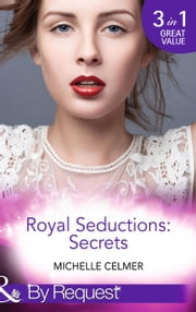Royal Seductions: Secrets: The Duke's Boardroom Affair (Royal Seductions, Book 4) / Royal Seducer (Royal Seductions, Book 5) / Christmas with the Prince (Royal Seductions, Book 6) (Mills & Boon By Request) 電子書 by Michelle Celmer