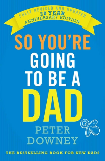 So You're Going to be a Dad: 20th Anniversary Edition ebook by Peter Downey