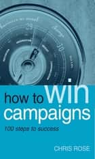 How to Win Campaigns ebook by Chris Rose