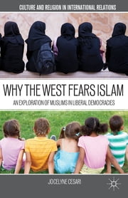 Why the West Fears Islam - An Exploration of Muslims in Liberal Democracies ebook by Jocelyne Cesari