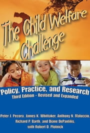 The Child Welfare Challenge: Policy, Practice, and Research ebook by Pecora, Peter J.
