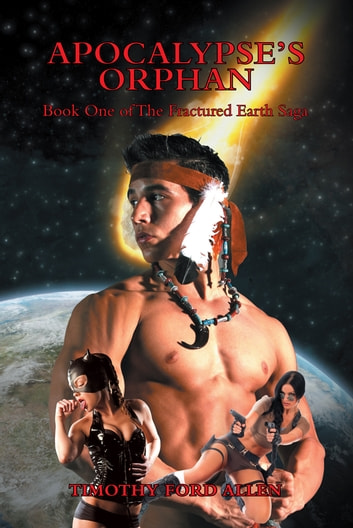Apocalypse's Orphan - Book One of The Fractured Earth Saga ebook by Timothy Ford Allen