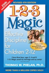 1-2-3 Magic: Effective Discipline for Children 2-12 - Effective Discipline for Children 2–12 ebook by Thomas W. Phelan, PhD