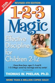 1-2-3 Magic: Effective Discipline for Children 2-12 - Effective Discipline for Children 212 ebook by Thomas W. Phelan, PhD