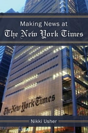 Making News at the New York Times ebook by Usher, Nikki