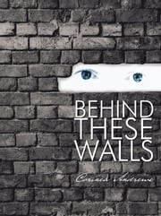 Behind These Walls ebook by Corinea Andrews