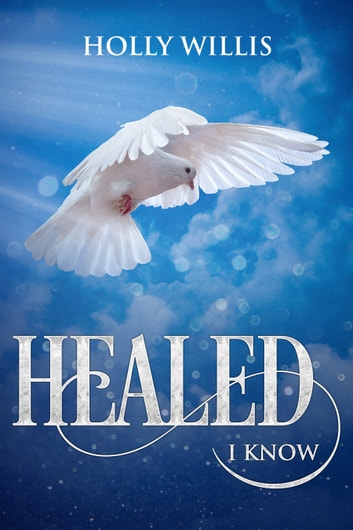 Healed I Know ebook by Holly Willis