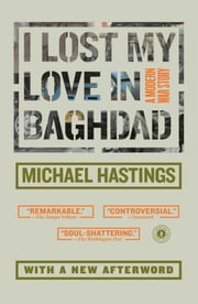 I Lost My Love in Baghdad - A Modern War Story ebook by Michael Hastings