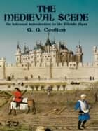 The Medieval Scene - An Informal Introduction to the Middle Ages ebook by G. G. Coulton