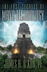 The Lost Secrets of Maya Technology ebook by James A. O'Kon
