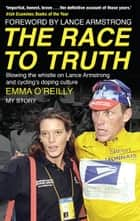 The Race to Truth - Blowing the whistle on Lance Armstrong and cycling's doping culture ebook by