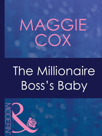 The Millionaire Boss's Baby (Mills & Boon Modern) (In Bed with the Boss, Book 1) eBook by Maggie Cox