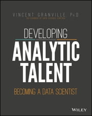 Developing Analytic Talent - Becoming a Data Scientist ebook by Vincent Granville