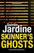 Skinner's Ghosts - An ingenious and haunting Edinburgh crime novel ebook by Quintin Jardine