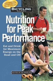 Bicycling Magazine's Nutrition for Peak Performance - Eat and Drink for Maximum Energy on the Road and Off ebook by Ed Pavelka, Ben Hewitt