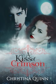 A Kiss of Crimson ebook by Christina Quinn