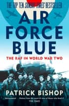 Air Force Blue: The RAF in World War Two – Spearhead of Victory ebook by
