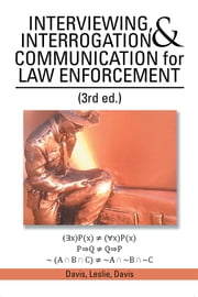 INTERVIEWING, INTERROGATION & COMMUNICATION for LAW ENFORCEMENT - (3rd ed.) ebook by Davis, Leslie, Davis