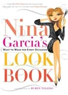 Nina Garcia's Look Book - What to Wear for Every Occasion ebook by Nina Garcia, Ruben Toledo