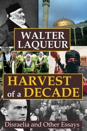 Harvest of a Decade - Disraelia and Other Essays ebook by Walter Laqueur