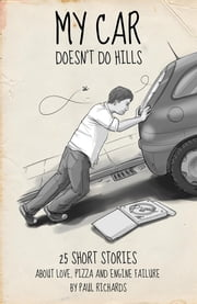 My Car Doesn't Do Hills - 25 Short Stories About Love, Pizza and Engine Failure ebook by Paul Richards