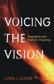 Voicing the Vision - Imagination and Prophetic Preaching ebook by Linda L. Clader