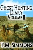 Ghost Hunting Diary Volume II ebook by TM Simmons