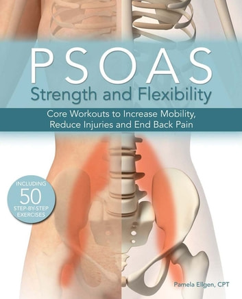Psoas Strength and Flexibility - Core Workouts to Increase Mobility, Reduce Injuries and End Back Pain ebook by Pamela Ellgen