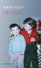 Orphans ebook by Dennis Kelly