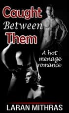Caught Between Them ebook by Laran Mithras