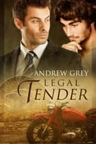 Legal Tender ebook by Andrew Grey,Anne Cain