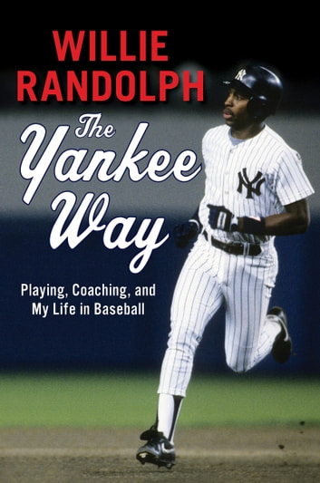 The Yankee Way - Playing, Coaching, and My Life in Baseball ebook by Willie Randolph