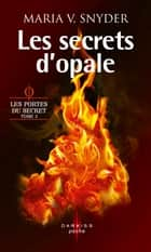 Les secrets d'opale - T3 - Les portes du secret ebook by Maria V. Snyder