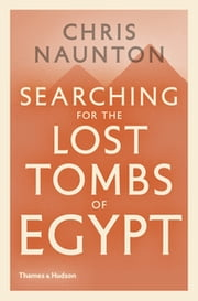 Searching for the Lost Tombs of Egypt ebook by Chris Naunton