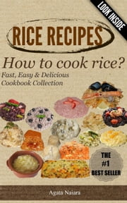 RICE RECIPES - How to cook rice?: This Is ONLY Rice Cooking! - Fast, Easy & Delicious Cookbook, #1 ebook by Agata Naiara