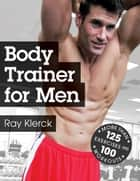 Body Trainer for Men ebook by Klerck, Ray
