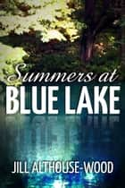 Summers at Blue Lake ebook by Jill Althouse-Wood