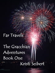 Far Travels, The Gracchian Adventures, Book One ebook by Kristi Seibert