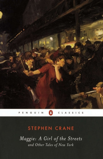 Maggie: A Girl of the Streets - and Other Tales of New York ebook by Stephen Crane