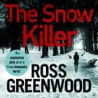 The Snow Killer - The start of the bestselling explosive crime series from Ross Greenwood audiobook by