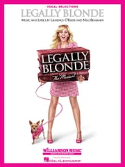 Legally Blonde - The Musical (Songbook) - Vocal Line with Piano Accompaniment ebook by Laurence O'Keefe,Nell Benjamin