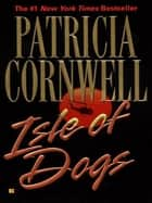 Isle of Dogs ebook by Patricia Cornwell