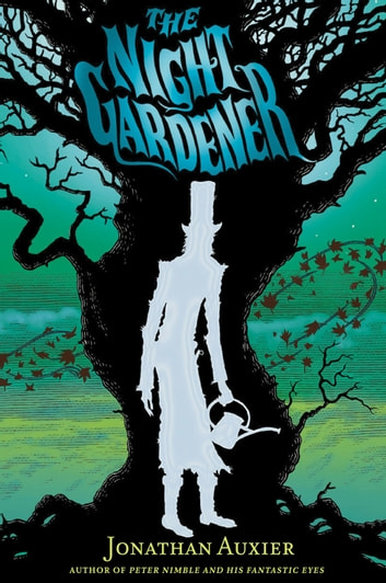 The Night Gardener ebook by Jonathan Auxier