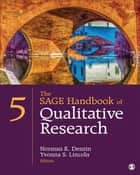 The SAGE Handbook of Qualitative Research ebook by Norman K. Denzin, Yvonna S. Lincoln