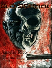 Old School ebook by Aurelio Rico Lopez III