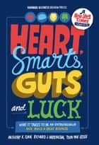 Heart, Smarts, Guts, and Luck ebook by Anthony K. Tjan,Richard J. Harrington,Tsun-Yan Hsieh