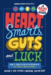 Heart, Smarts, Guts, and Luck - What It Takes to Be an Entrepreneur and Build a Great Business ebook by Anthony K. Tjan,Richard J. Harrington,Tsun-Yan Hsieh