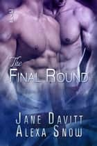 The Final Round ebook by Jane Davitt, Alexa Snow