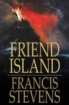 Friend Island ebook by Francis Stevens