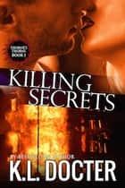 Killing Secrets ebook by K.L. Docter